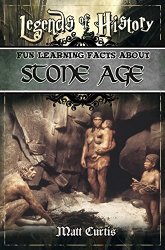 Legends of History: Fun Learning Facts About Stone Age: Illustrated Fun Learning For Kids