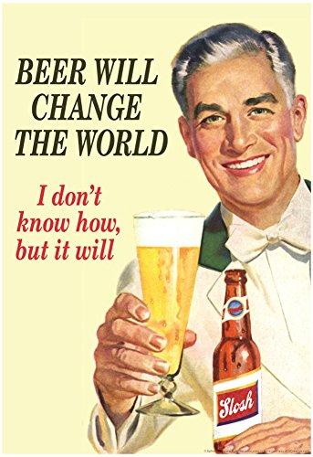 Beer Will Change The World Don't Know How But It Will Funny Poster 13 x 19in with Poster Hanger - Funny Drinking Posters