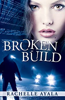 Broken Build (Silicon Valley Romantic Suspense) (Chance for Love Book 1) by [Ayala, Rachelle]