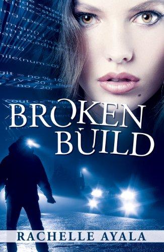 Broken Build: Silicon Valley Romantic Suspense (Chance for Love Book 1) by [Ayala, Rachelle]
