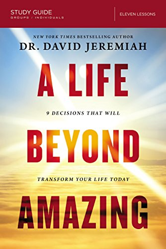 A Life Beyond Amazing Study Guide: 9 Decisions That Will Transform Your Life Today (Serve The Lord With All Your Heart)