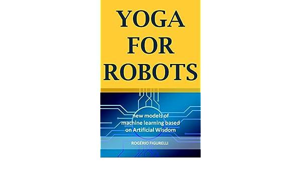 Amazon.com: Yoga for Robots: New models of machine learning ...
