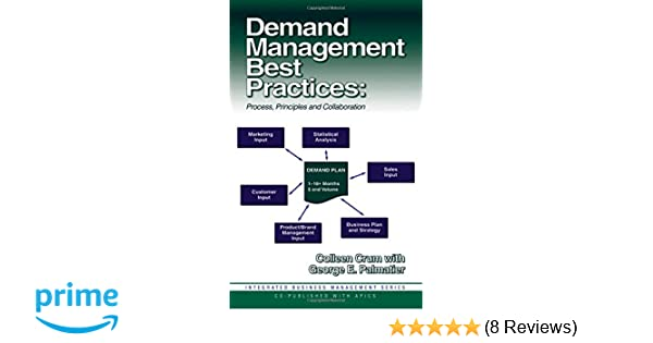 Demand management best practices process principles and demand management best practices process principles and collaboration integrated business management colleen crum george palmatier 9781932159011 fandeluxe Choice Image