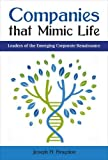 Companies that Mimic Life: Leaders of the Emerging Corporate Renaissance