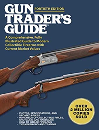 Amazon Com Gun Trader S Guide Fortieth Edition A Comprehensive Fully Illustrated Guide To Modern Collectible Firearms With Current Market Values Ebook Sadowski Robert A Kindle Store