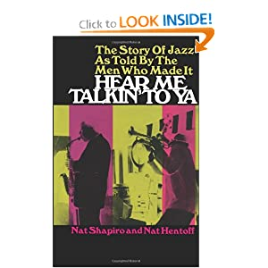 Hear Me Talkin' to Ya: The Story of Jazz As Told the Men Who Made It