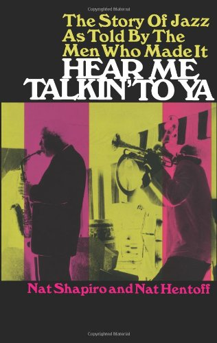 Hear Me Talkin' to Ya: The Story of Jazz As Told by the Men Who Made It (So Good To Hear From)