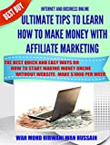 ULTIMATE TIPS TO LEARN HOW TO MAKE MONEY WITH AFFILIATE MARKETING- THE BEST QUICK AND EASY WAYS ON HOW TO START MAKING MONEY ONLINE WITHOUT WEBSITE-MAKE $1000 PER WEEK