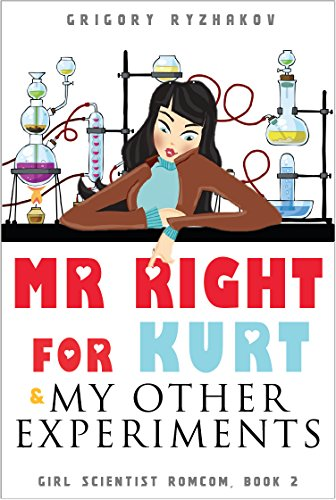 Mr Right for Kurt and My Other Experiments: British chick lit (Girl Scientist Romcom Book 2) (Finding My Prince Charming)