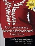 Contemporary Machine-Embroidered Fashions: Transform Everyday Garments into Designer Originals Paperback October 16, 2006