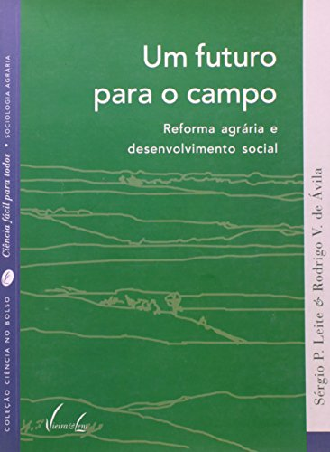 Um Futuro Para o Campo. Reforma Agrária e Desenvolvimento Social - Coleção Ciência no Bolso