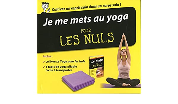 Je me mets au yoga pour les nuls : Avec un tapis de yoga ...