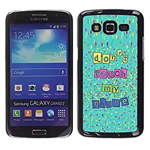 For Samsung Galaxy Grand 2 II / SM-G7102 / SM-G7105, S-type® Touch My Phone Hands Off Text - Arte & diseño plástico duro Fundas Cover Cubre Hard Case Cover