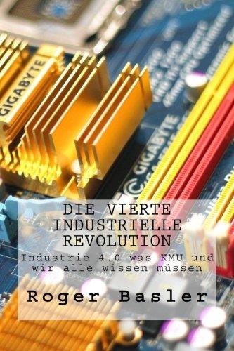 Die vierte industrielle Revolution: Blockchain und das Internet der Dinge was KMU und wir alle wissen muessen (Volume 1)  [Basler, Mr Roger] (Tapa Blanda)
