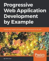Progressive Web Application Development by Example Front Cover