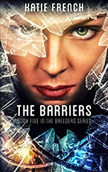 The Barriers: A Young Adult Dystopian Romance (The Breeders Series Book 5) by [French, Katie]