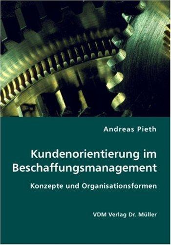 Kundenorientierung im Beschaffungsmanagement: Konzepte und Organisationsformen Broschiert – September 2007 Andreas Pieth VDM Verlag Dr. Müller 3836422085 Betriebswirtschaft