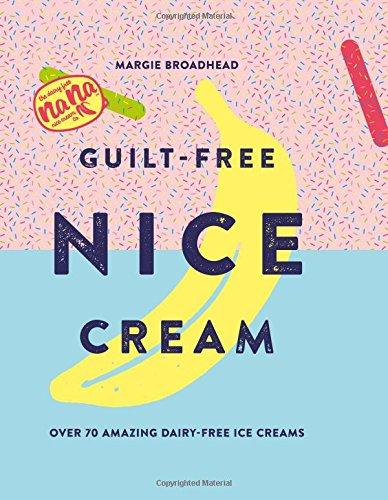 Guilt-Free Nice Cream: Over 70 Amazing Dairy-Free Ice - Ice Creams Machine