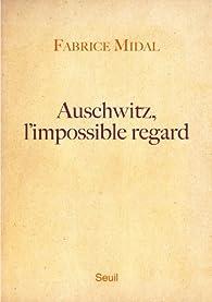 Auschwitz, l'impossible regard par Fabrice Midal