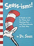 Seuss-isms! A Guide to Life for Those Just Starting Out...and Those Already on Their Way