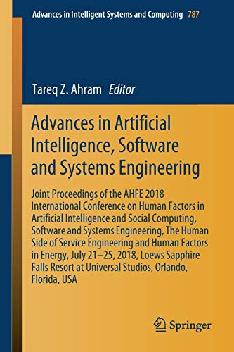 Advances in Artificial Intelligence, Software and Systems Engineering: Joint Proceedings of the AHFE 2018 International Conference on Human Factors in ... in Intelligent Systems and Computing) (International Conference On Human Factors In Computing Systems)