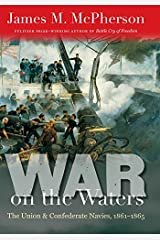 War on the Waters: The Union and Confederate Navies, 1861-1865 (Littlefield History of the Civil War Era) Kindle Edition