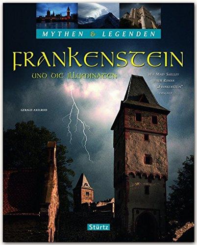 Mythen & Legenden - FRANKENSTEIN und die Illuminaten - Wie Mary Shelley ihren Roman