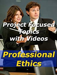 Project: Professionalism and Ethics (Project Management Focused Topics Book 38)