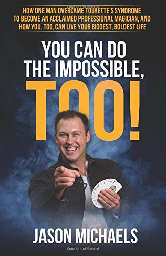 Download You Can Do the Impossible, Too!: How One Man Overcame Tourette's Syndrome to Become an Acclaimed Professional Magician, and How You, Too, Can Live Your Biggest, Boldest Life PDF