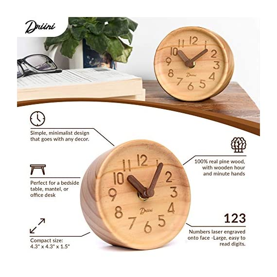 Driini Wooden Desk & Table Analog Clock Made of Genuine Pine (Light) - Battery Operated with Precise Silent Sweep Mechanism … - MINIMALIST PINE WOOD CLOCK - Perfect decor for your office desk, bedroom table, bathroom counter, or living room mantel PRECISE, QUIET & NON-TICKING - Precision quartz sweep inner movement mechanism quietly maintains the precise time SOLID WOOD FRAME - Sturdy 100% pine wood frame and face. Clocks hour and minute hands made from solid unvarnished wood. - clocks, bedroom-decor, bedroom - 51utThbo1iL. SS570  -