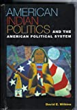 American Indian Politics and the American Political System, David E. Wilkins, 0847693058