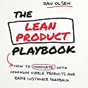 The Lean Product Playbook: How to Innovate with Minimum Viable Products and Rapid Customer Feedback Audiobook by Dan Olsen Narrated by Walter Dixon