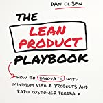 The Lean Product Playbook: How to Innovate with Minimum Viable Products and Rapid Customer Feedback | Dan Olsen