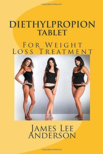 DIETHYLPROPION Tablet: For Weight Loss Treatment by James Lee Anderson (2015-05-22) ()