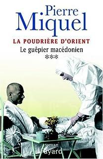 La poudrière d'Orient : [vol.3] : Le guêpier macédonien, Miquel, Pierre