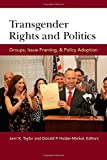 Transgender Rights and Politics : Groups, Issue Framing, and Policy Adoption, Taylor, Jami K. and Haider-Markel, Donald P., 0472072358