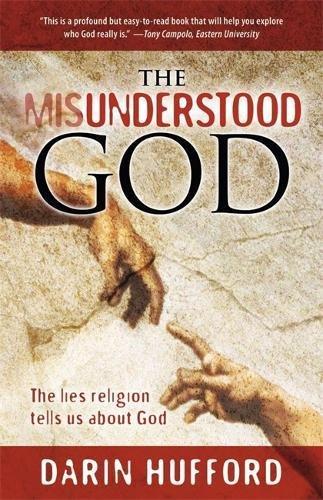 The Misunderstood God: The Lies Religion Tells About God