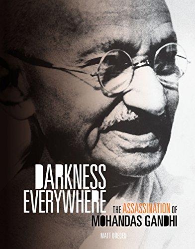 - Darkness Everywhere: The Assassination of Mohandas Gandhi