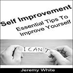 Self Improvement: Essential Tips to Improve Yourself   Jeremy White