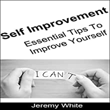 Self Improvement: Essential Tips to Improve Yourself Audiobook by Jeremy White Narrated by Frank Pyne