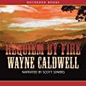 Requiem by Fire: A Novel Audiobook by Wayne Caldwell Narrated by Scott Sowers