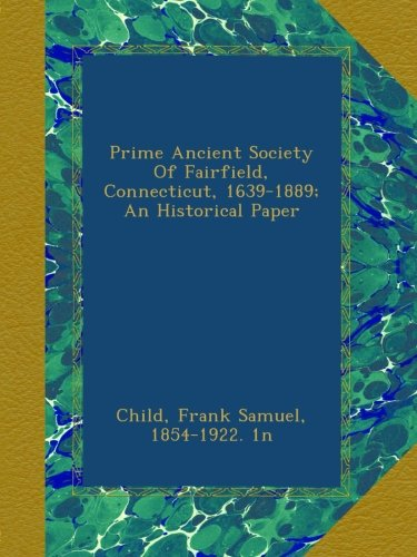 Download Prime Ancient Society Of Fairfield, Connecticut, 1639-1889; An Historical Paper pdf epub