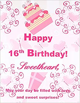 Happy 16th Birthday Sweetheart XL Greeting Notebook Journal16th Card In All Departments16th Gifts For Girls D16th Offi