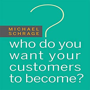 Who Do You Want Your Customers to Become Audiobook