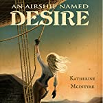 An Airship Named Desire: Take to the Skies, Book 1 | Katherine McIntyre