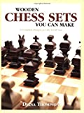 Wooden Chess Sets You Can Make, Diana Thompson, 1565231880