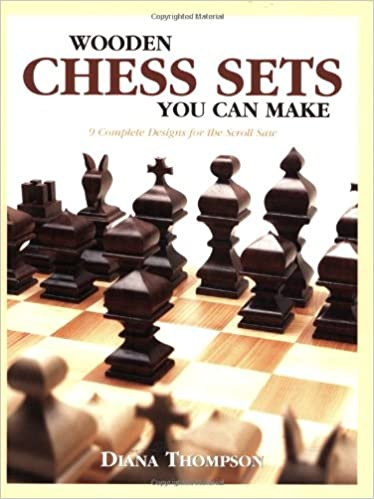 Wooden Chess Sets You Can Make: 9 Complete Designs For The Scroll Saw:  Diana L. Thompson: 9781565231887: Amazon.com: Books