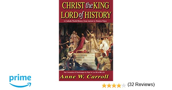 Christ The King Lord Of History: A Catholic World History from ...