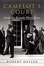 Camelot's Court: Inside the Kennedy White H