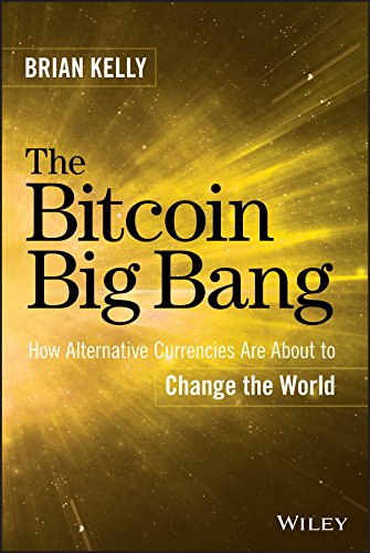 The Bitcoin Big Bang: How Alternative Currencies Are About to Change the World pdf